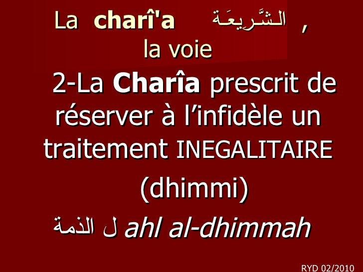 La  charî'a  الـشَّـرِيعَـة ,  la voie <ul><li>2-La  Charîa  prescrit de réserver à l'infidèle un traitement  INEGALITAIR...
