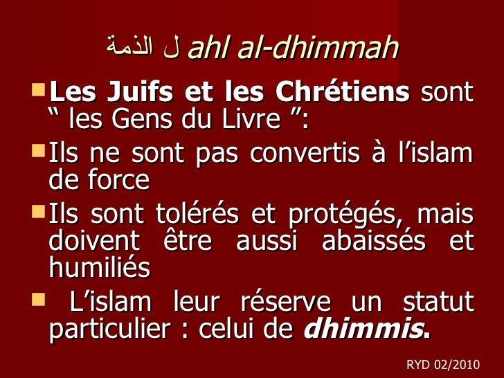 """ل الذمة   ahl al-dhimmah <ul><li>Les Juifs et les Chrétiens  sont """"les Gens du Livre"""":  </li></ul><ul><li>Ils ne sont pa..."""