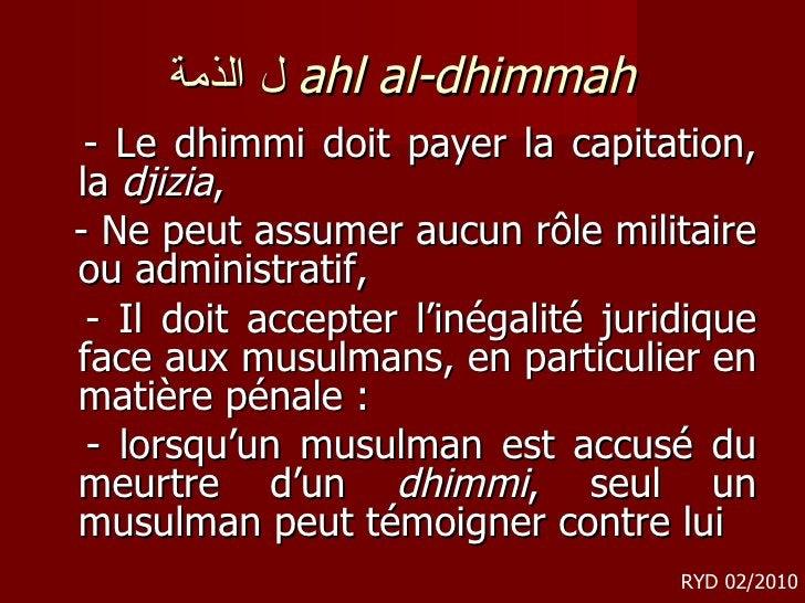 ل الذمة   ahl al-dhimmah <ul><li>- Le dhimmi doit payer la capitation, la  djizia ,  </li></ul><ul><li>- Ne peut assumer a...
