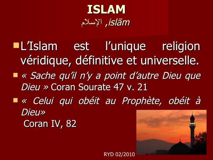 ISLAM الإسلام ,  islām   <ul><li>L'Islam est l'unique religion véridique, définitive et universelle. </li></ul><ul><li>« S...