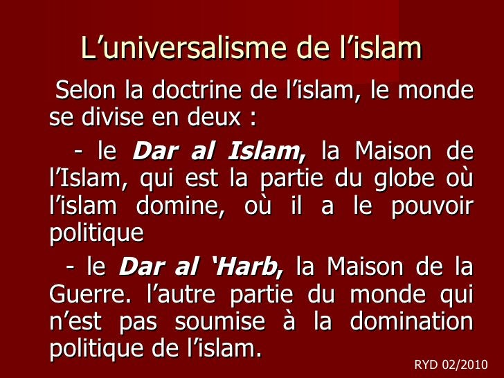 L'universalisme de l'islam <ul><li>Selon la doctrine de l'islam, le monde se divise en deux:  </li></ul><ul><li>- le  Dar...
