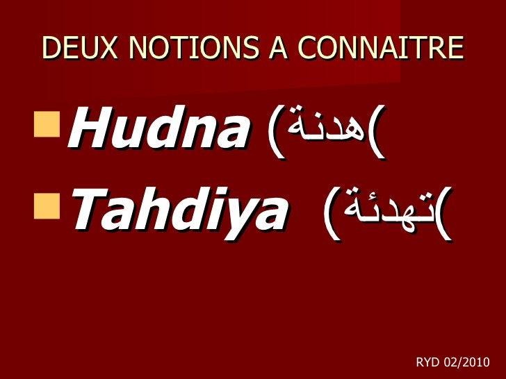 DEUX NOTIONS A CONNAITRE <ul><li>Hudna  ( هدنة ) </li></ul><ul><li>Tahdiya   ( تهدئة ) </li></ul>RYD 02/2010