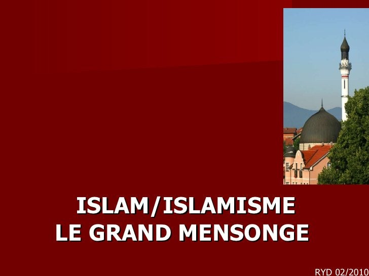 <ul><li>ISLAM/ISLAMISME LE GRAND MENSONGE   </li></ul>RYD 02/2010