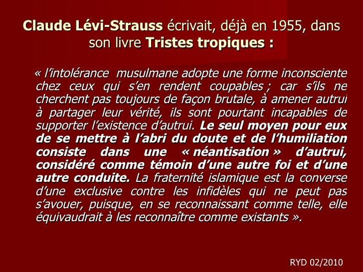 Claude Lévi-Strauss  écrivait, déjà en 1955, dans son livre  Tristes tropiques: <ul><li>«l'intolérance  musulmane adopte...