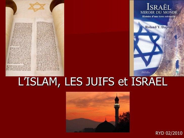 <ul><li>L'ISLAM, LES JUIFS et ISRAEL </li></ul>RYD 02/2010