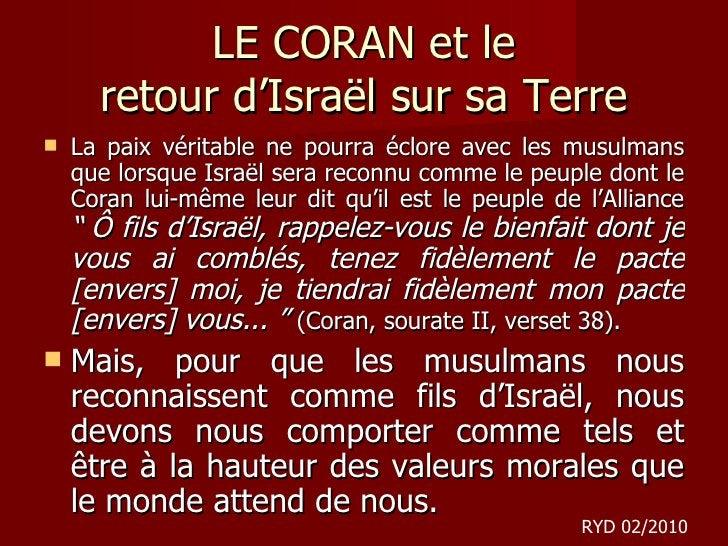 LE CORAN et le retour d 'Israël sur sa Terre <ul><li>La paix véritable ne pourra éclore avec les musulmans que lorsque Isr...