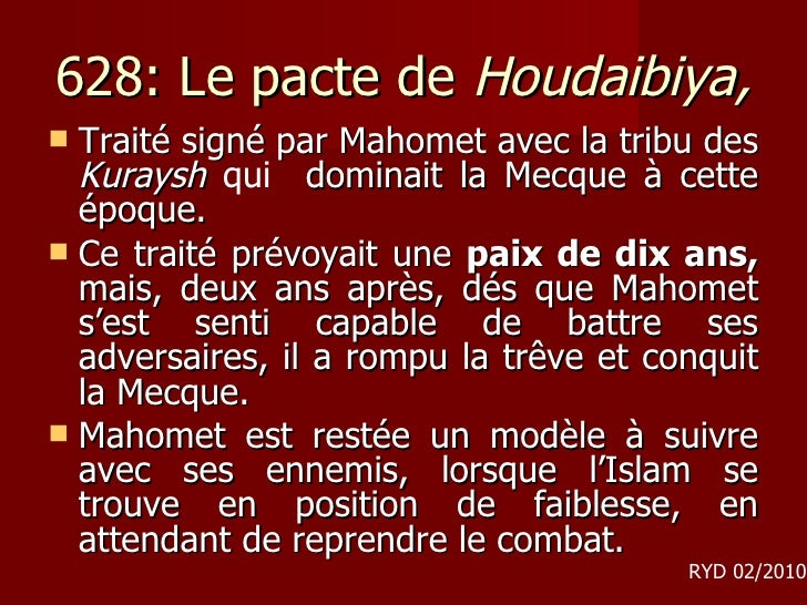 628: Le pacte de  Houdaibiya, <ul><li>Traité signé par Mahomet avec la tribu des  Kuraysh  qui  dominait la Mecque à cette...