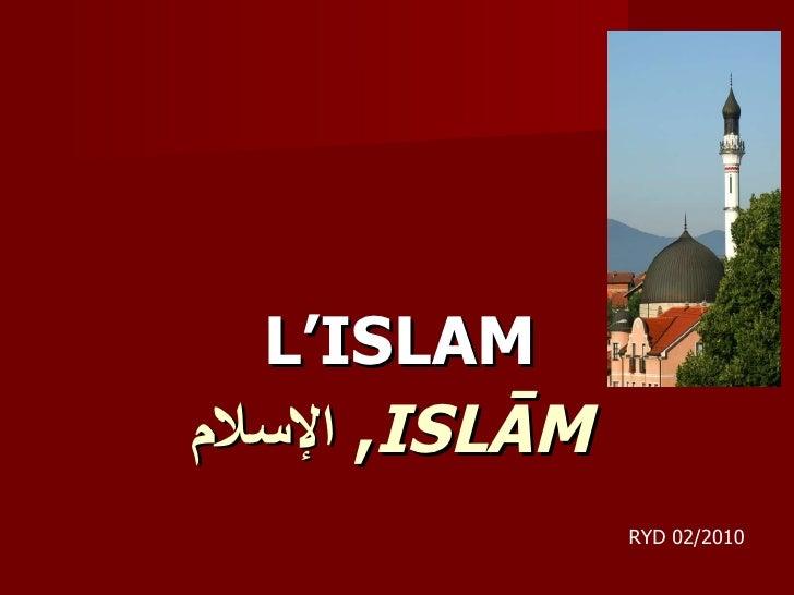 الإسلام ,  ISLĀM   <ul><li>L'ISLAM </li></ul>RYD 02/2010