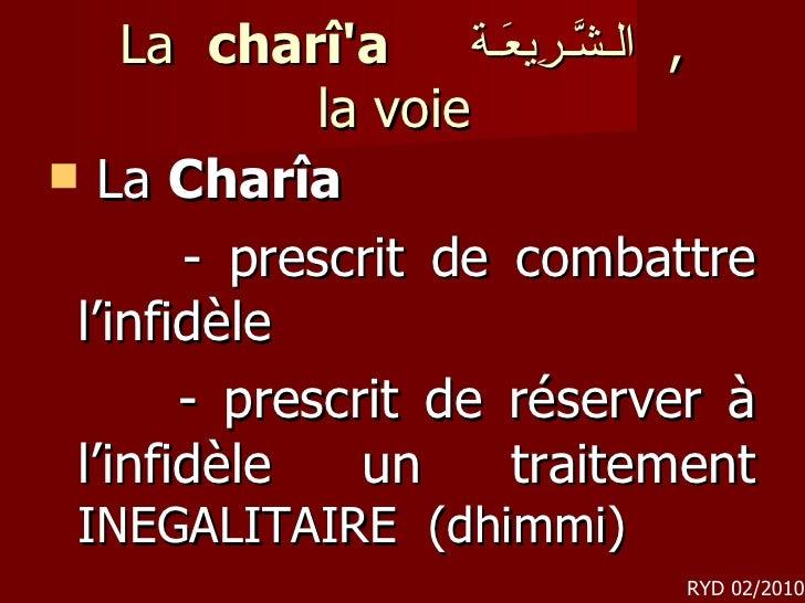 La  charî'a  الـشَّـرِيعَـة ,  la voie <ul><li>La  Charîa   </li></ul><ul><li>- prescrit de combattre l'infidèle </li></u...