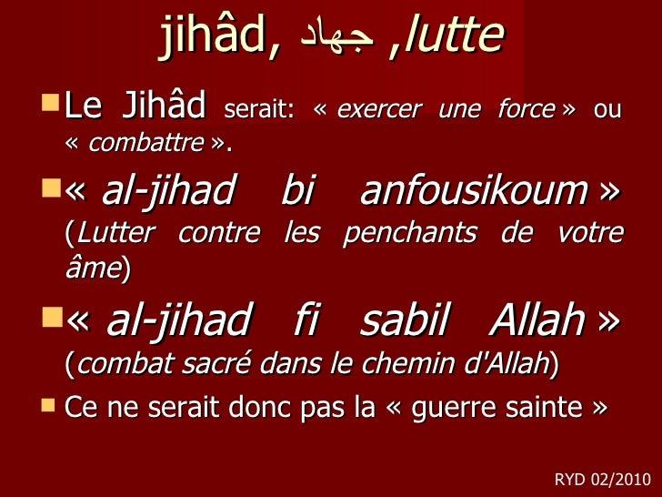 jihâd,  جهاد ,  lutte <ul><li>Le Jihâd  serait: « exercer une force » ou « combattre ».  </li></ul><ul><li>« al-jihad...