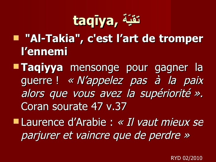 taqīya,  تقيّة  <ul><li>&quot;Al-Takia&quot;, c'est l'art de tromper l'ennemi </li></ul><ul><li>Taqiyya  mensonge pour ga...