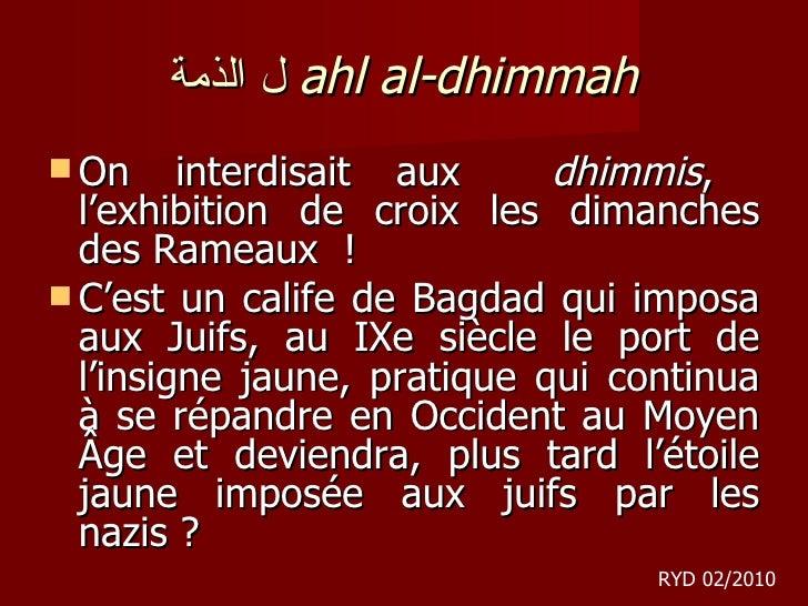 ل الذمة   ahl al-dhimmah <ul><li>On interdisait aux  dhimmis ,  l'exhibition de croix les dimanches des Rameaux !  </li><...