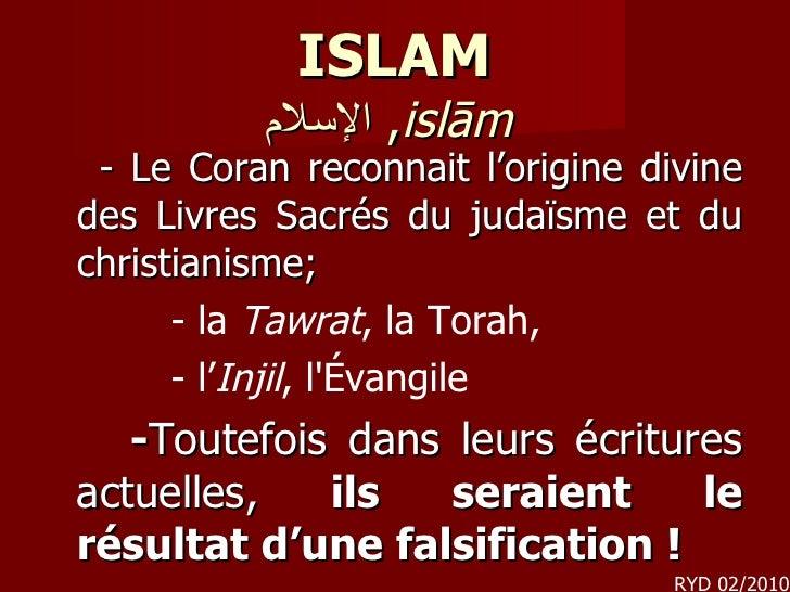 ISLAM الإسلام ,  islām   <ul><li>-  Le Coran reconnait l'origine divine des Livres Sacrés du judaïsme et du christianisme;...