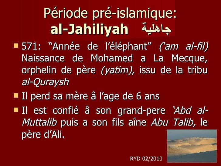 """Période pré-islamique: al-Jahiliyah   جاهلية <ul><li>571: """"Année de l'éléphant""""  ('am al-fil)  Naissance de Mohamed a La M..."""