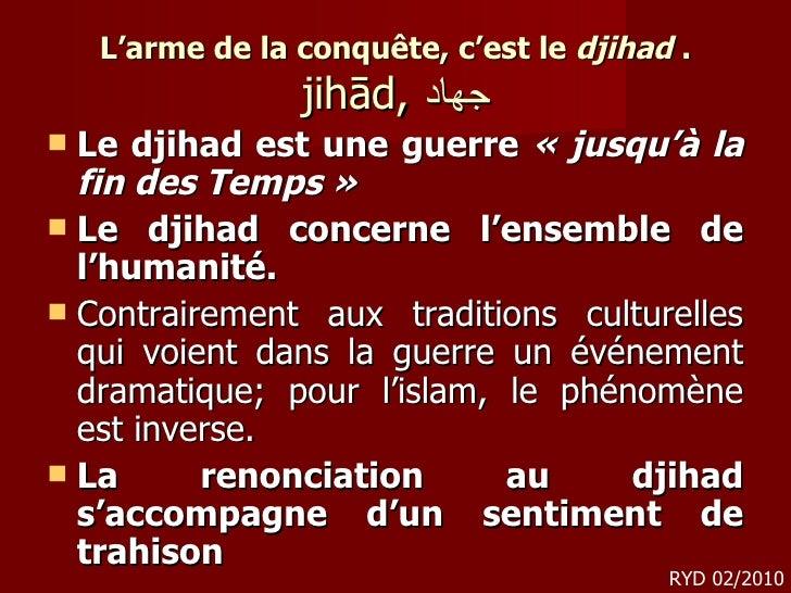 L'arme de la conquête, c'est le  djihad  . jihād,  جهاد <ul><li>Le djihad est une guerre  « jusqu'à la fin des Temps » </...