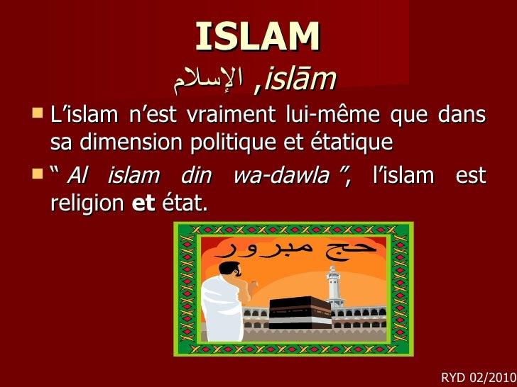 ISLAM الإسلام ,  islām   <ul><li>L'islam n'est vraiment lui-même que dans sa dimension politique et étatique  </li></ul><u...
