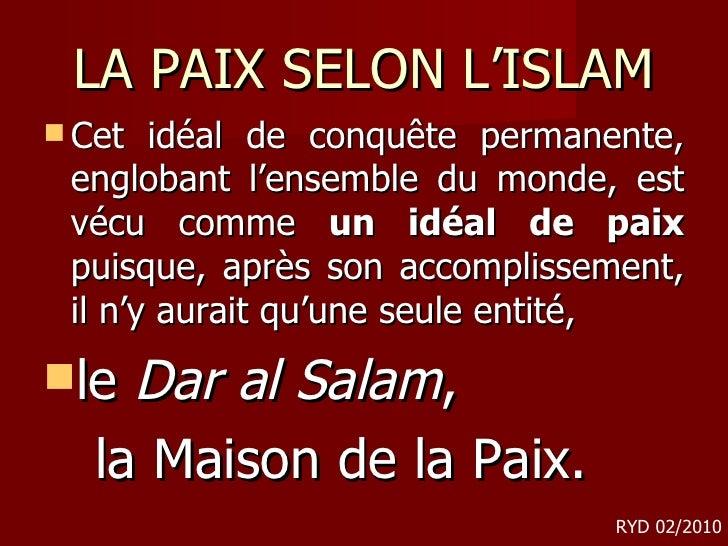 LA PAIX SELON L'ISLAM <ul><li>Cet idéal de conquête permanente, englobant l'ensemble du monde, est vécu comme  un idéal de...