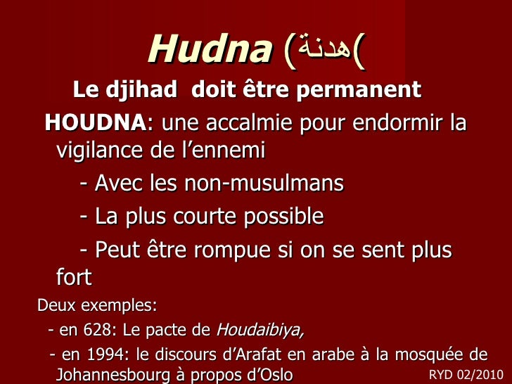 Hudna  ( هدنة ) <ul><li>Le djihad  doit être permanent  </li></ul><ul><li>HOUDNA : une accalmie pour endormir la vigilance...