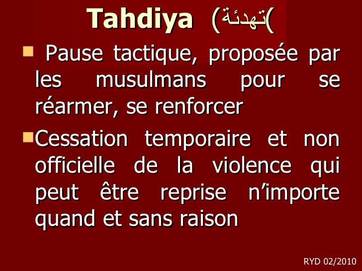 Tahdiya   ( تهدئة ) <ul><li>Pause tactique, proposée par les musulmans pour se réarmer, se renforcer  </li></ul><ul><li>Ce...
