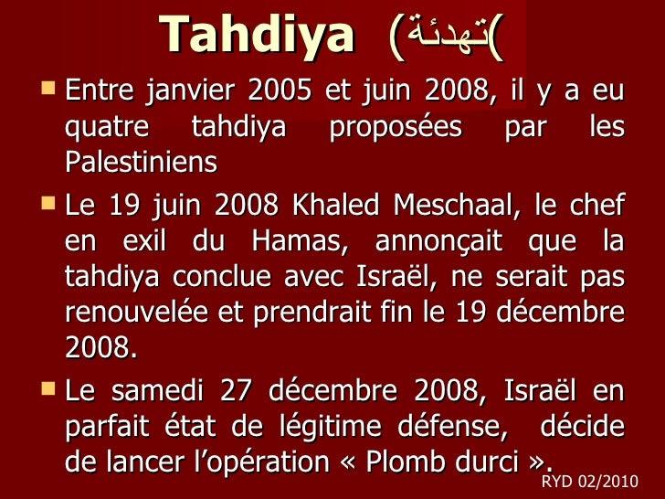 Tahdiya   ( تهدئة ) <ul><li>Entre janvier 2005 et juin 2008, il y a eu quatre tahdiya proposées par les Palestiniens </li>...