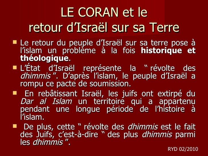 LE CORAN et le retour d 'Israël sur sa Terre <ul><li>Le retour du peuple d'Israël sur sa terre pose à l'islam un problème ...