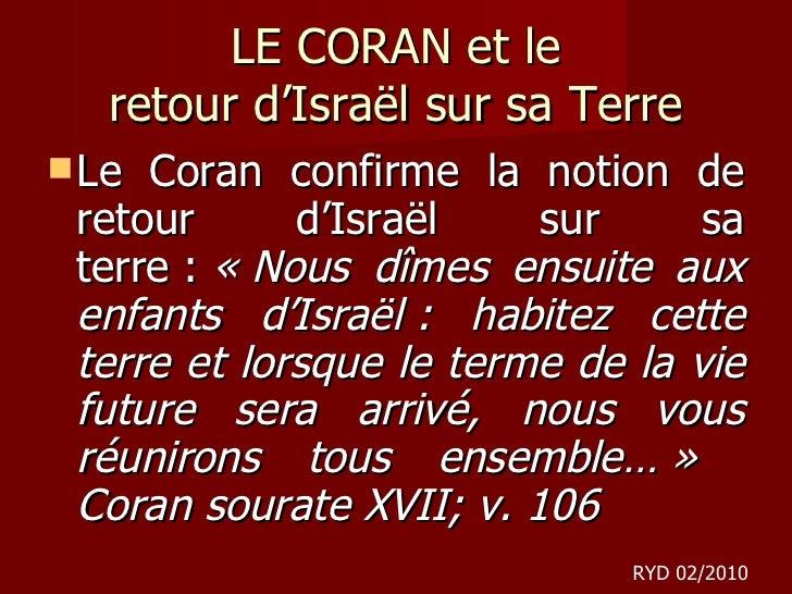 LE CORAN et le retour d 'Israël sur sa Terre <ul><li>Le Coran confirme la notion de retour d'Israël sur sa terre: «Nous...