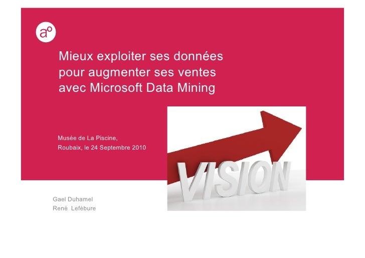 Mieux exploiter ses données  pour augmenter ses ventes  avec Microsoft Data Mining    Musée de La Piscine,  Roubaix, le 24...