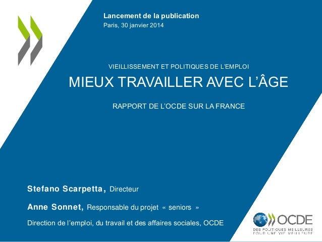 Lancement de la publication  Paris, 30 janvier 2014  VIEILLISSEMENT ET POLITIQUES DE L'EMPLOI  MIEUX TRAVAILLER AVEC L'ÂGE...