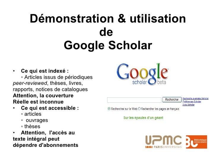 Démonstration & utilisation de  Google Scholar <ul><li>Ce qui est indexé : </li></ul><ul><li>▫  Articles issus de périodiq...