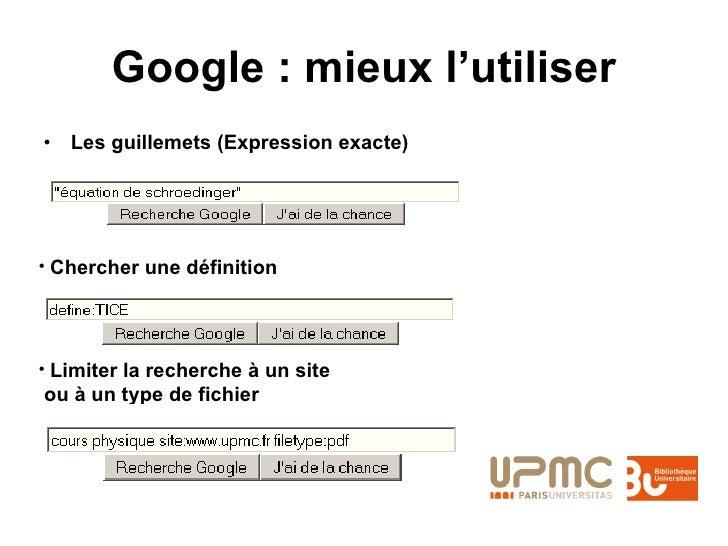 Google : mieux l'utiliser <ul><li>Les guillemets (Expression exacte) </li></ul><ul><li>Chercher une définition </li></ul><...