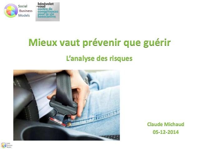 Mieux vaut prévenir que guérir  L'analyse des risques  Claude Michaud  05-12-2014