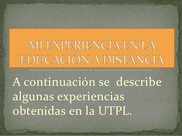 A continuación se describe algunas experiencias obtenidas en la UTPL.