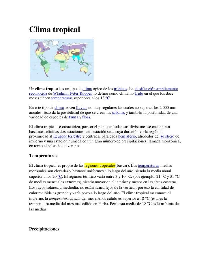 Clima tropical<br />Un clima tropical es un tipo de clima típico de los trópicos. La clasificación ampliamente reconocida ...