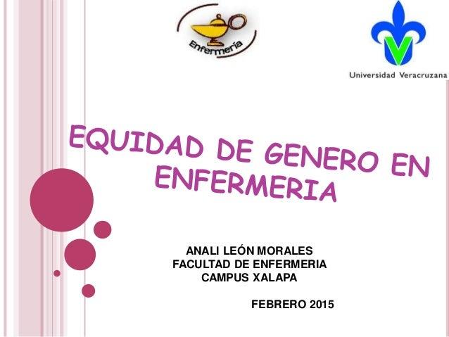 ANALI LEÓN MORALES FACULTAD DE ENFERMERIA CAMPUS XALAPA FEBRERO 2015