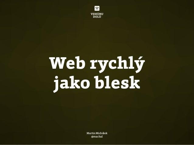Web rychlý jako blesk Martin Michálek @machal