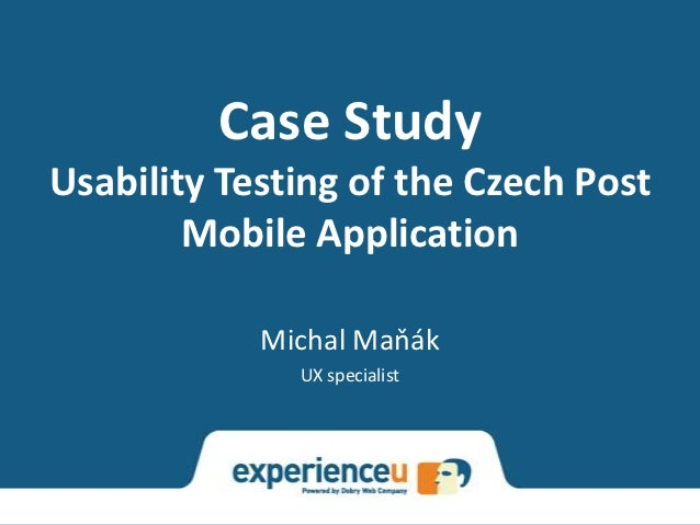 Case StudyUsability Testing of the Czech Post        Mobile Application            Michal Maňák              UX specialist