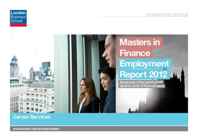 Next Exit Print Send www.london.edu/recruitourtalentMasters inFinanceEmploymentReport 2012  Access one of the world's mos...