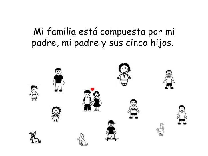 Mi familia está compuesta por mi padre, mi padre y sus cinco hijos.