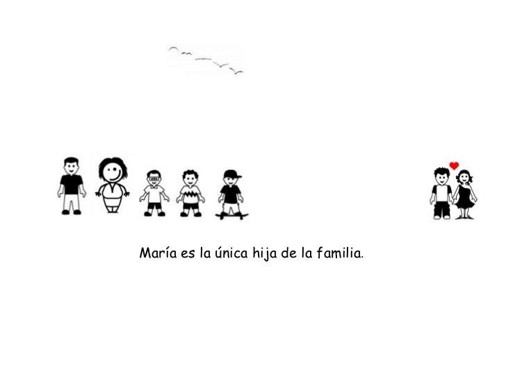 María es la única hija de la familia .