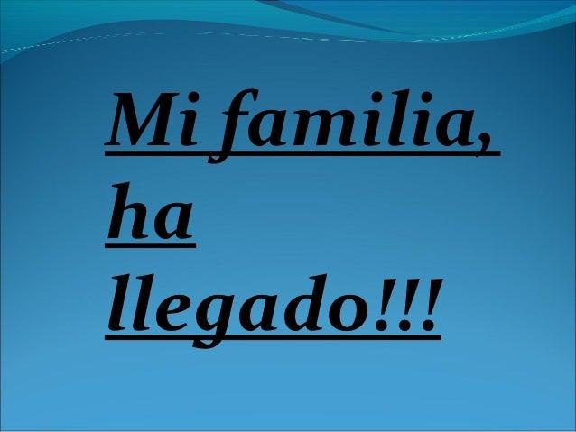 Mi familia,hallegado!!!