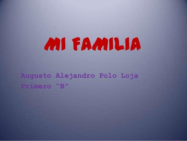 """MI FAMILIAAugusto Alejandro Polo LojaPrimero """"B"""""""