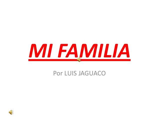 MI FAMILIA  Por LUIS JAGUACO