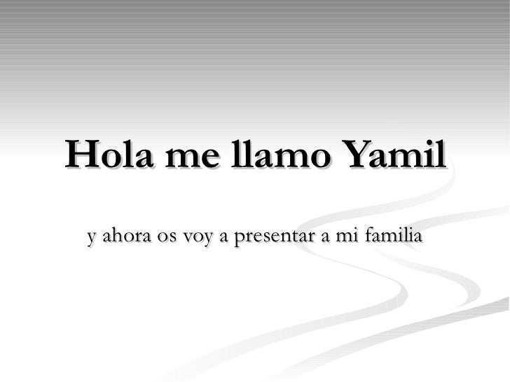 Hola me llamo Yamil y ahora os voy a presentar a mi familia
