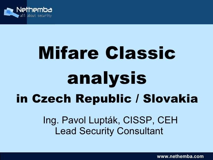 Mifare Classic           analysis     in Czech Republic / Slovakia         Ing. Pavol Lupták, CISSP, CEH            Lead S...