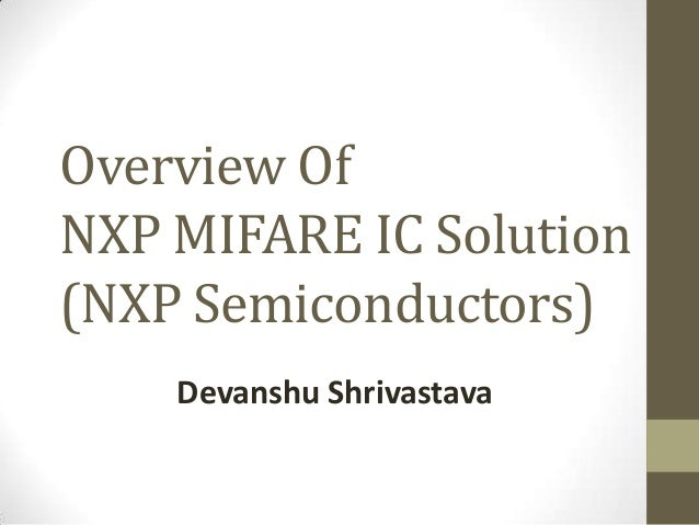 Overview Of NXP MIFARE IC Solution (NXP Semiconductors) Devanshu Shrivastava