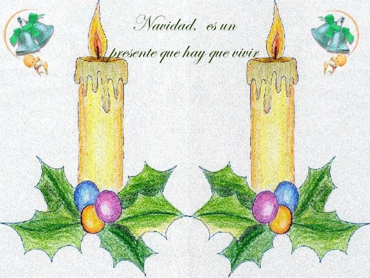 Feliz  Navidad Navidad,  es un presente que hay que vivir
