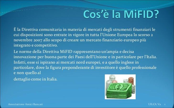 È la Direttiva comunitaria in materia di mercati degli strumenti finanziari le cui disposizioni sono entrate in vigore in ...