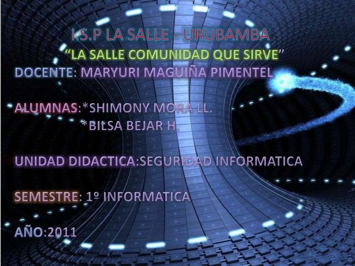"I.S.P LA SALLE - URUBAMBA<br />""LA SALLE COMUNIDAD QUE SIRVE""<br />DOCENTE: MARYURI MAGUIÑA PIMENTEL<br />ALUMNAS:*SHIMONY..."
