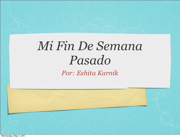Mi Fin De Semana                              Pasado                            Por: Eshita KarnikWednesday, May 4, 2011