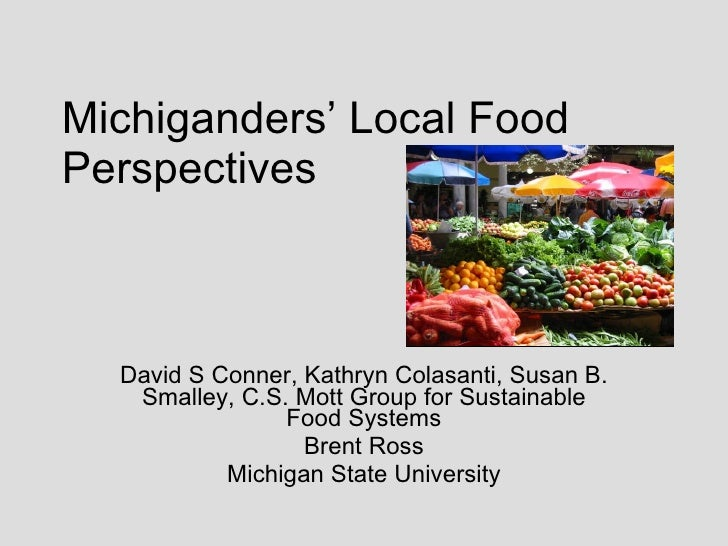 Michiganders' Local Food Perspectives      David S Conner, Kathryn Colasanti, Susan B.    Smalley, C.S. Mott Group for Sus...